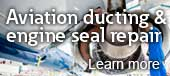 Aviation ducting and engine seal repair